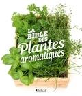 Jean-Paul Agier et Philippe Asseray - La bible des plantes aromatiques.