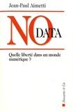 Jean-Paul Aimetti - No data - Quelle liberté dans un monde numérique ?.
