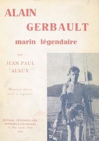 Jean-Paul Alaux et Jacques Boullaire - Alain Gerbault, marin légendaire.