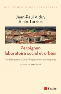 Jean-Paul Alduy et Alain Tarrius - Perpignan, laboratoire social et urbain - Modernisation d'une ville pauvre et cosmopolite.