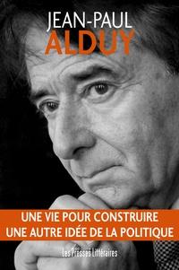 Jean-Paul Alduy - Une vie pour construire une autre idée de la politique.