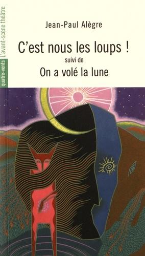 Jean-Paul Alègre - C'est nous les loups ! suivi de On a volé la lune.