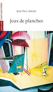 Jean-Paul Alègre - Jeux de planches.