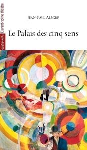 Jean-Paul Alègre - Le palais des cinq sens.
