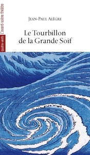 Jean-Paul Alègre - Le tourbillon de la grande soif.