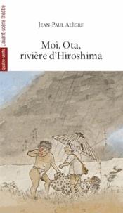 Jean-Paul Alègre - Moi, Ota, rivière d'Hiroshima - Le matin où la nuit est tombée.