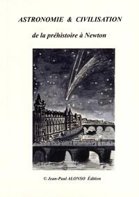 Jean-Paul Alonso - Astronomie & civilisation de la préhistoire à Newton.