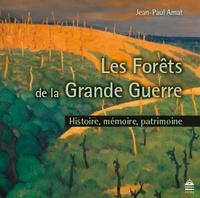 Jean-Paul Amat - Les forêts dans la Grande Guerre - Histoire, mémoire, patrimoine.