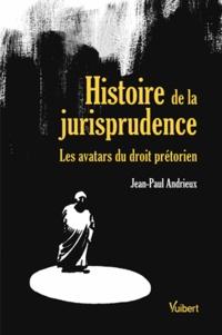 Jean-Paul Andrieux - Histoire de la jurisprudence - Les avatars du droit prétorien.