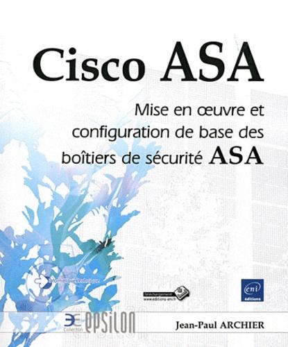 Jean-Paul Archier - Cisco ASA - Mise en oeuvre et configuration de base des boitiers de sécurité Asa.