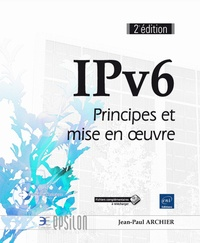 IPv6- Principes et mise en oeuvre - Jean-Paul Archier |