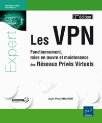 Jean-Paul Archier - Les VPN - Fonctionnement, mise en oeuvre et maintenance des Réseaux Privés Virtuels.