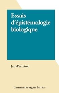 Jean-Paul Aron - Essais d'épistémologie biologique.