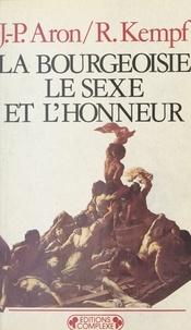 Jean-Paul Aron et Roger Kempf - La Bourgeoisie, le sexe et l'honneur.