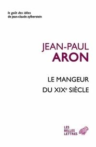 Jean-Paul Aron - Le Mangeur du XIXe siècle.