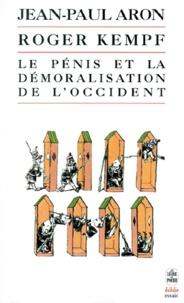 Jean-Paul Aron et Roger Kempf - Le pénis et la démoralisation de l'Occident.