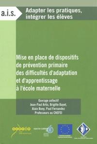 Jean-Paul Artis et Brigitte Bayet - Mise en place de dispositifs de prévention primaire des difficultés d'adaptation et d'apprentissage à l'école maternelle.