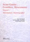 Jean-Paul Aubert et Serge Milan - Avant-Gardes : frontières, mouvements - Volume 1, Délimitations, historiographie.