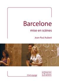Jean-Paul Aubert - Barcelone mise en scènes.