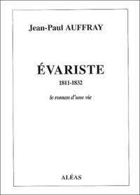 Jean-Paul Auffray - Evariste (1811-1832) - Le roman d'une vie.