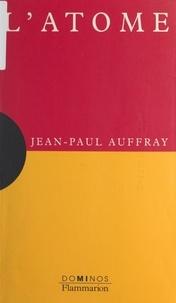 Jean-Paul Auffray et  Fractale - L'atome - Un exposé pour comprendre, un essai pour réfléchir.