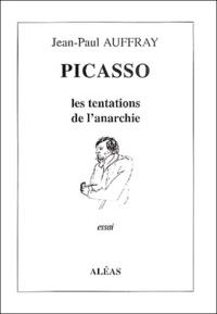 Jean-Paul Auffray - Picasso - Les tentations de l'anarchie.
