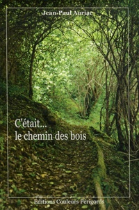 Jean-Paul Auriac - C'était... le chemin des bois.
