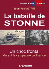 Jean-Paul Autant et Jean-Pierre Levieux - La Bataille de Stonne - Mai 1940, Un Choc frontal durant la campagne de France.