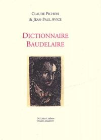 Jean-Paul Avice et Claude Pichois - Dictionnaire Baudelaire.