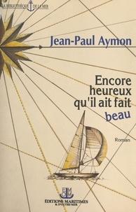 Jean-Paul Aymon et Maurice Trogoff - Encore heureux qu'il ait fait beau.