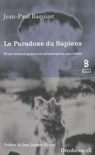 Jean-Paul Baquiast - Le Paradoxe du Sapiens - Etres technologiques et catastrophes annoncées.