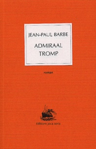 Jean-Paul Barbe - Admiraal Tromp.