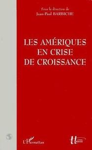 Jean-Paul Barbiche - Les Amériques en crise de croissance.