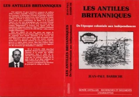 Jean-Paul Barbiche - Les Antilles britanniques - De l'époque coloniale aux indépendances.