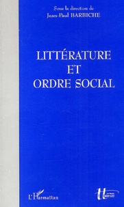 Jean-Paul Barbiche et  Collectif - Littérature et ordre social.
