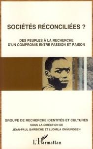 Jean-Paul Barbiche et Ludmila Ommundsen - Sociétés réconciliées ? - Des peuples à la recherche d'un compromis entre passion et raison.
