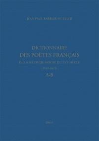 Jean-Paul Barbier-Mueller - Dictionnaire des poètes français de la seconde moitié du XVIe siècle (1549-1615) - A-B.