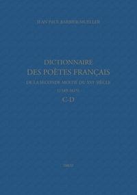 Jean-Paul Barbier-Mueller - Dictionnaire des poètes français de la seconde moitié du XVIe siècle (1549-1615) - C-D.