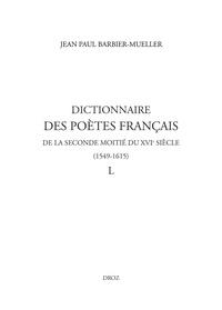 Jean-Paul Barbier-Mueller - Dictionnaire des poètes français de la seconde moitié du XVIe siècle (1549-1615) - Tome 50.