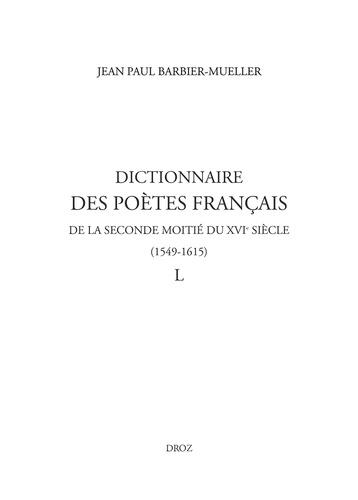 Dictionnaire des poètes français de la seconde moitié du XVIe siècle (1549-1615). Tome 50