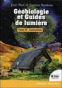 Jean-Paul Bardoux et Evelyne Bardoux - Géobiologie et guides de lumière - Tome 3, Connexions.