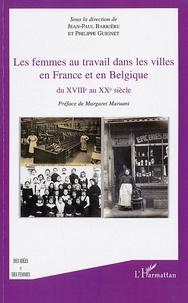 Jean-Paul Barrière et Philippe Guignet - Les femmes au travail dans les villes en France et en Belgique du XVIIIe au XXe siècle.