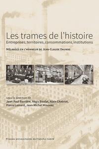 Jean-Paul Barrière et Régis Boulat - Les trames de l'histoire : entreprises, territoires, consommations, institutions - Mélanges en l'honneur de Jean-Claude Daumas.
