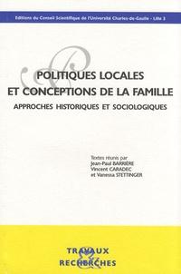 Jean-Paul Barrière et Vincent Caradec - Politiques locales et conceptions de la famille - Approches historiques et sociologiques.