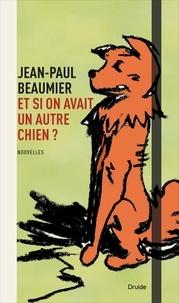 Jean-Paul Beaumier - Et si on avait un autre chien ?.