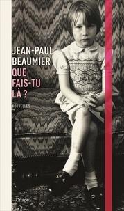 Jean-Paul Beaumier - Que fais-tu là ?.