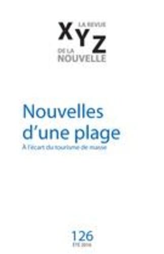 Jean-Paul Beaumier et Gaëtan Brulotte - XYZ. La revue de la nouvelle. No. 126, Été 2016 - Nouvelles d'une plage.