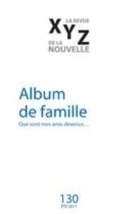 Jean-Paul Beaumier et Gaëtan Brulotte - XYZ. La revue de la nouvelle  : XYZ. La revue de la nouvelle. No. 130, Été 2017 - Album de famille.