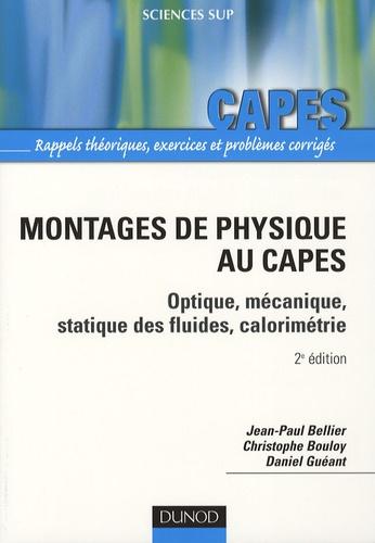 Jean-Paul Bellier et Christophe Bouloy - Montages de physique au CAPES - Optique, mécanique, statique des fluides, calorimétrie.