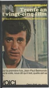 Jean-Paul Belmondo et Gilles Durieux - Trente ans et vingt-cinq films - Suivi des Dix commandements du belmondisme.